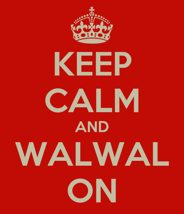 KEEP CALM AND WALWAL ON