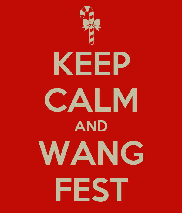 KEEP CALM AND WANG FEST