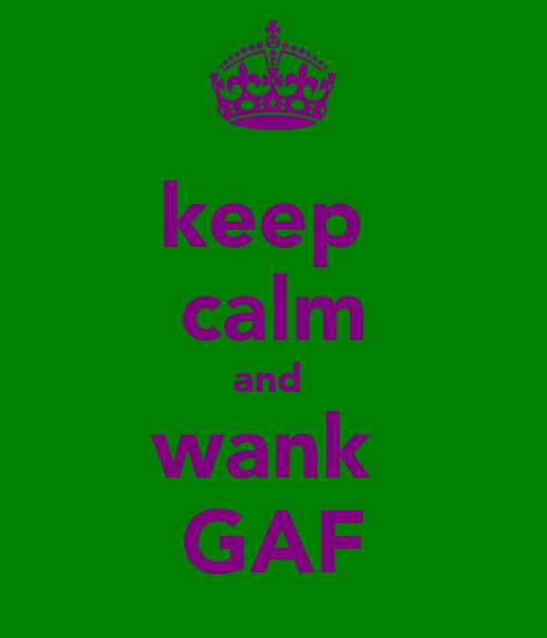 keep  calm and  wank  GAF