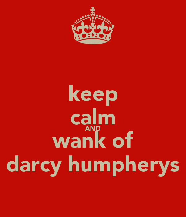 keep calm AND wank of darcy humpherys
