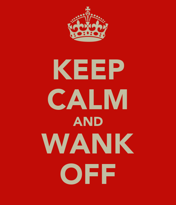 KEEP CALM AND WANK OFF