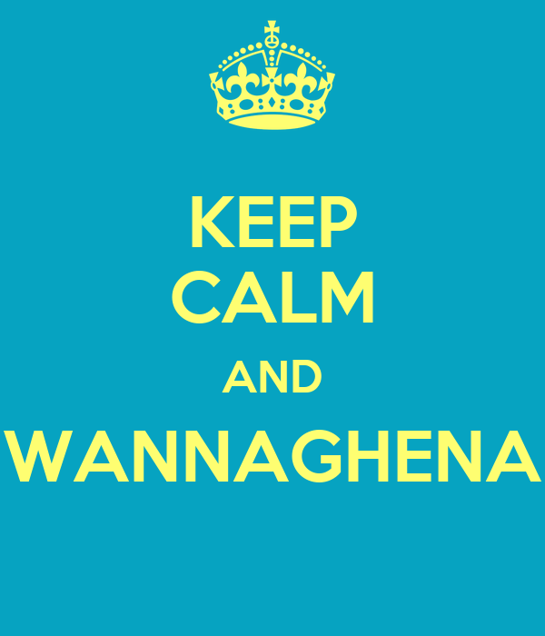 KEEP CALM AND WANNAGHENA