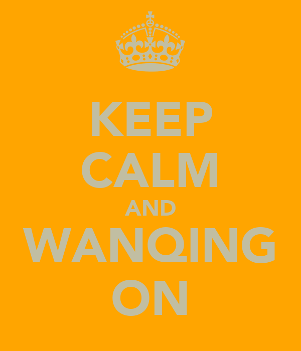 KEEP CALM AND WANQING ON