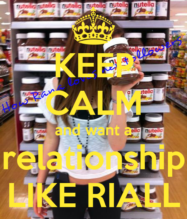 KEEP CALM and want a relationship LIKE RIALL