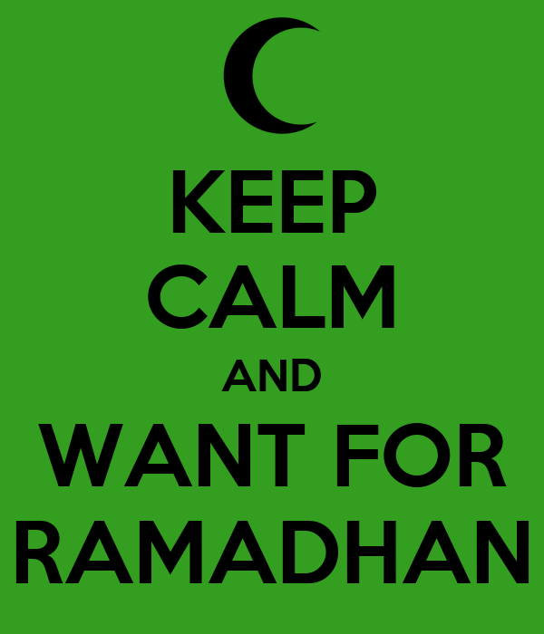 KEEP CALM AND WANT FOR RAMADHAN