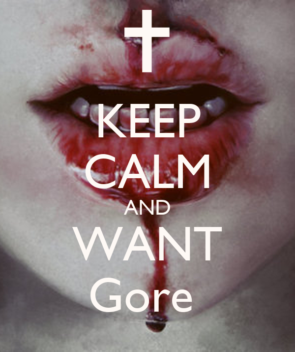 KEEP CALM AND WANT Gore