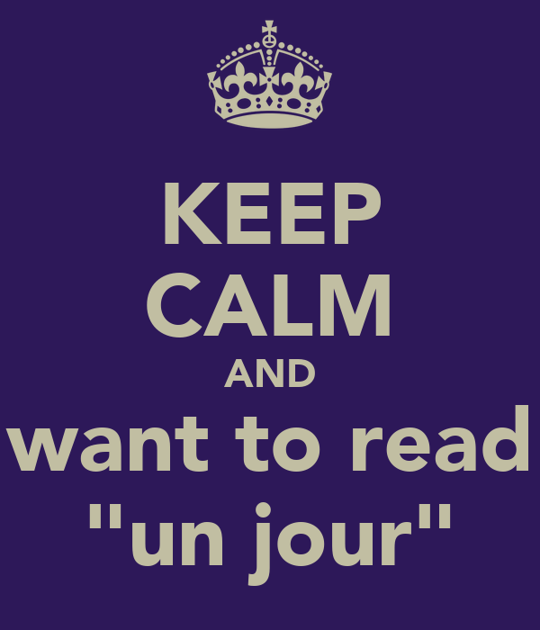 "KEEP CALM AND want to read ""un jour"""