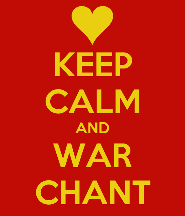 KEEP CALM AND WAR CHANT