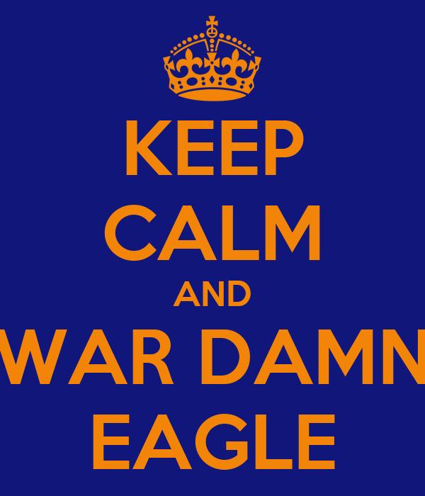 KEEP CALM AND WAR DAMN EAGLE