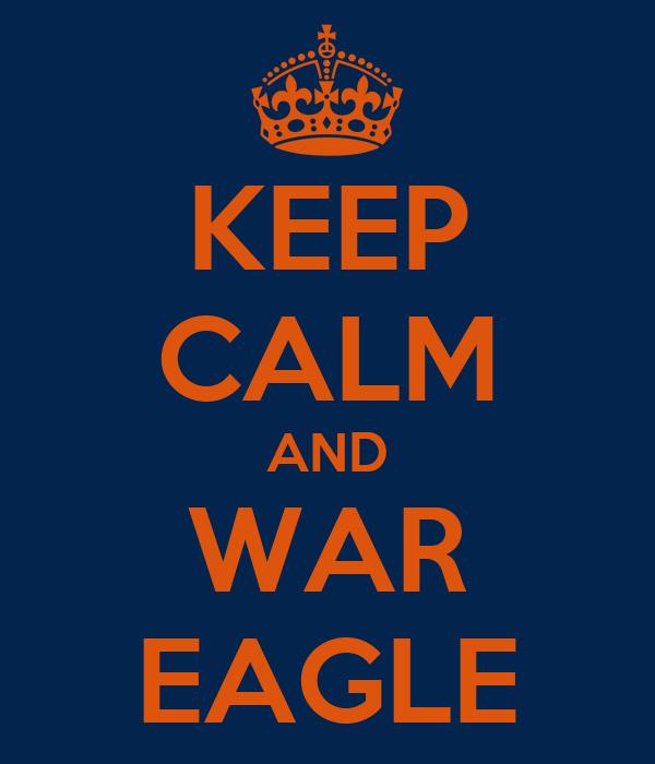 KEEP CALM AND WAR EAGLE