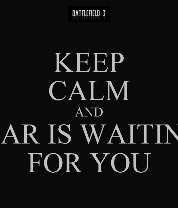 KEEP CALM AND WAR IS WAITING FOR YOU