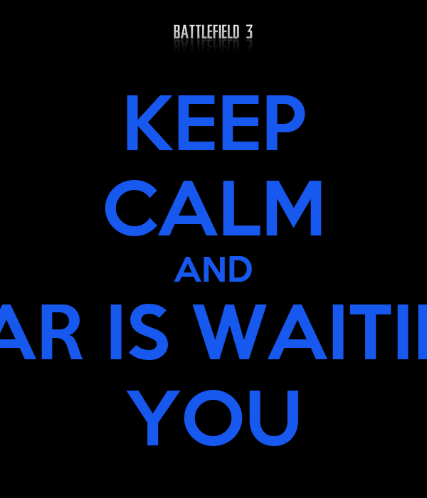 KEEP CALM AND WAR IS WAITING YOU