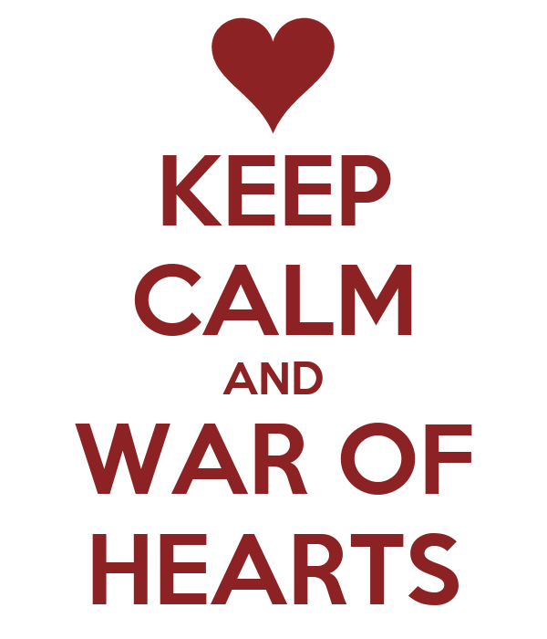 KEEP CALM AND WAR OF HEARTS