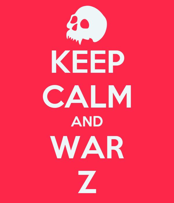 KEEP CALM AND WAR Z