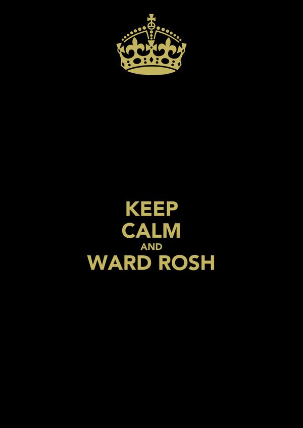 KEEP CALM AND WARD ROSH