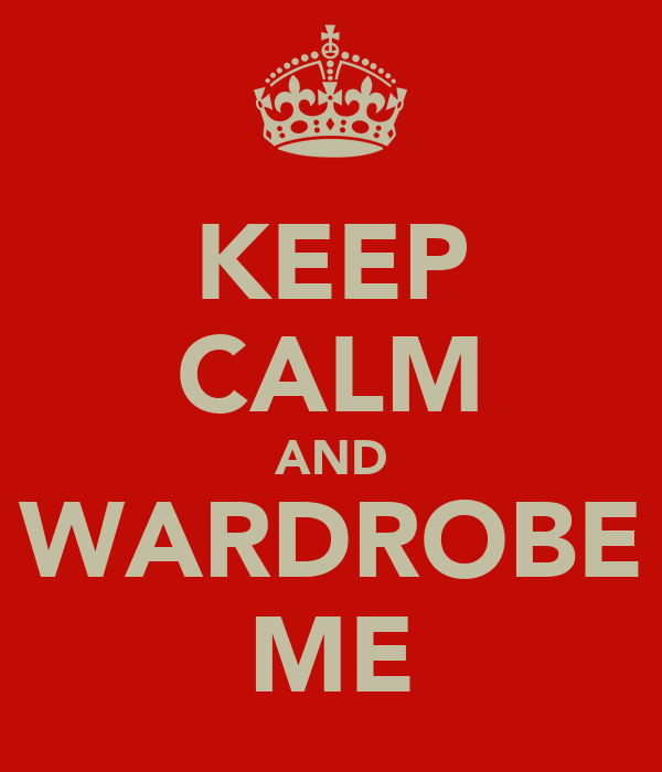KEEP CALM AND WARDROBE ME