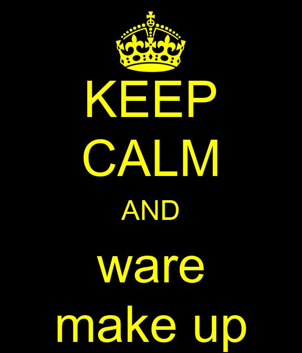 KEEP CALM AND ware make up
