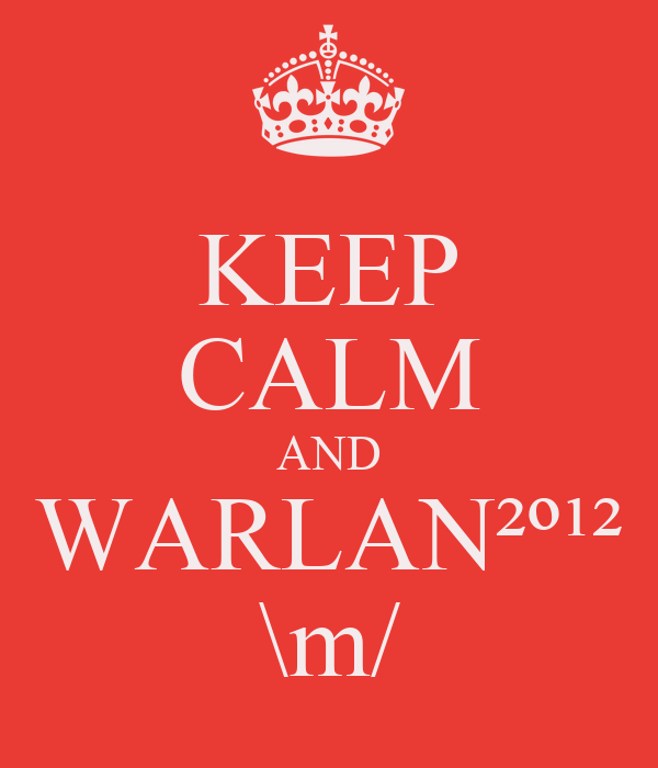 KEEP CALM AND WARLAN²º¹² \m/