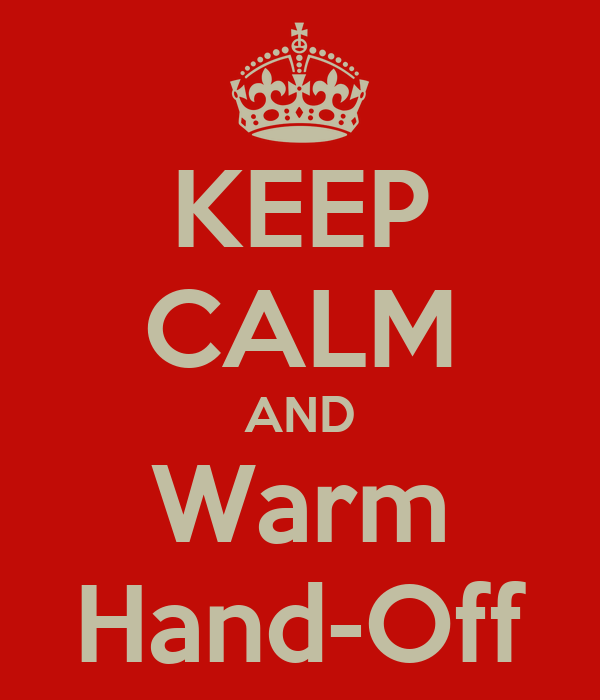 KEEP CALM AND Warm Hand-Off