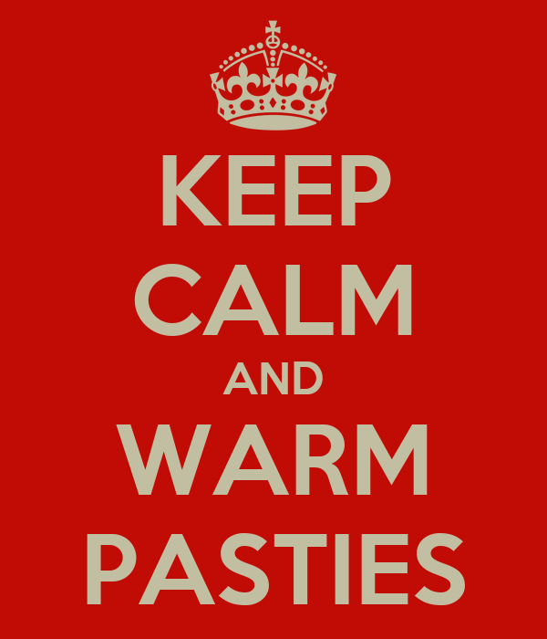 KEEP CALM AND WARM PASTIES