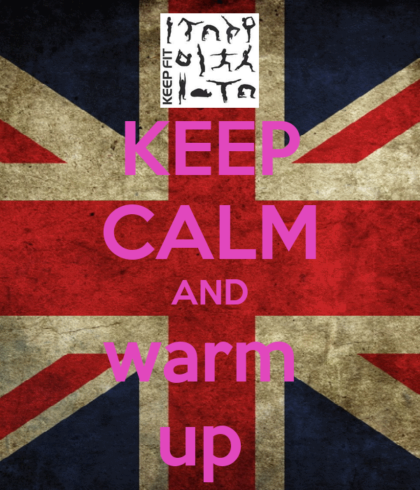 KEEP CALM AND warm  up