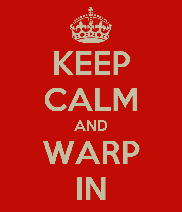 KEEP CALM AND WARP IN