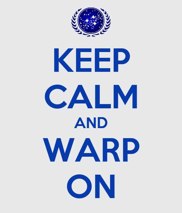 KEEP CALM AND WARP ON