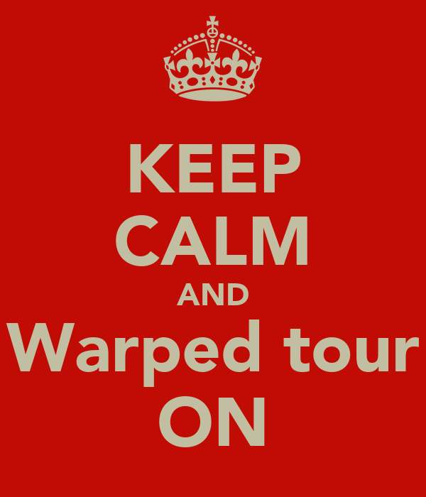 KEEP CALM AND Warped tour ON