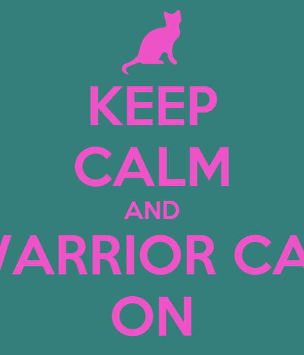 KEEP CALM AND WARRIOR CAT ON