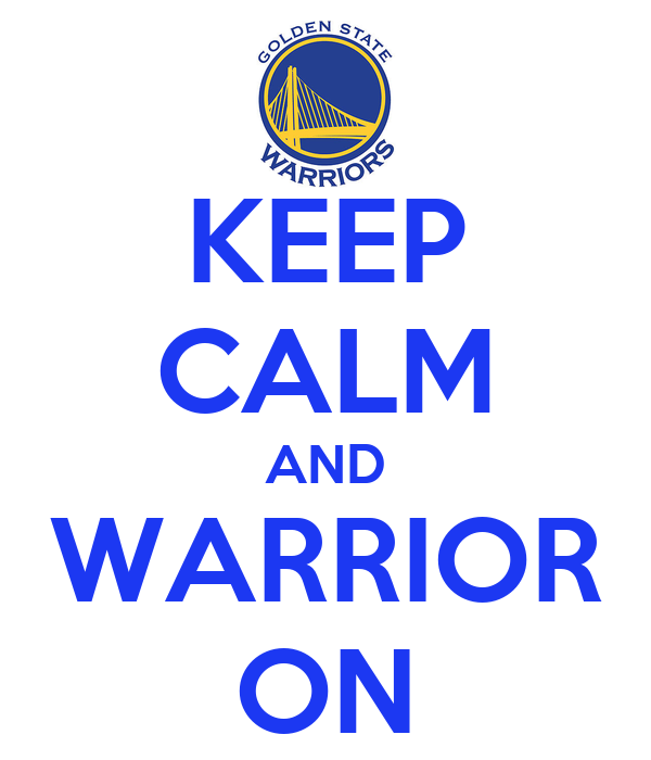 KEEP CALM AND WARRIOR ON