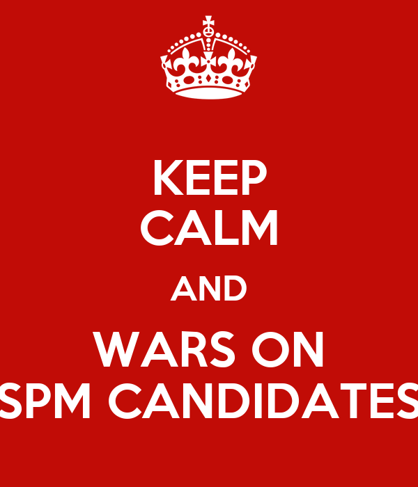 KEEP CALM AND WARS ON SPM CANDIDATES