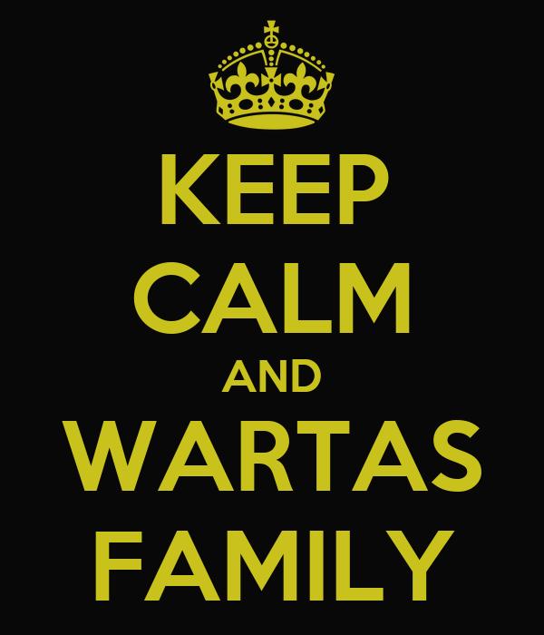 KEEP CALM AND WARTAS FAMILY