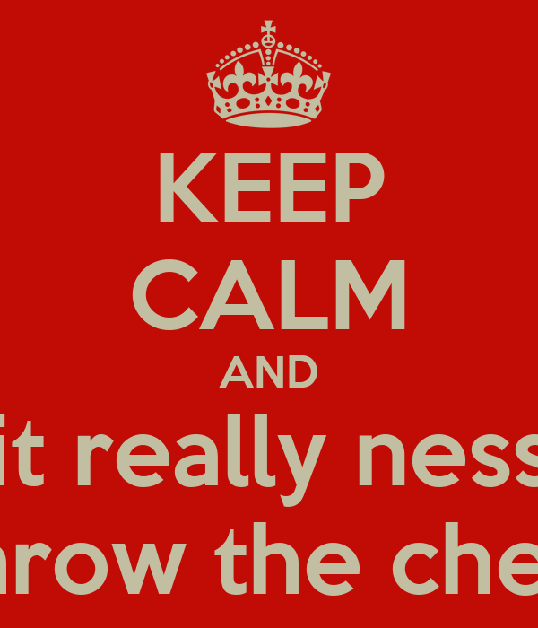 KEEP CALM AND ....was it really nessecary  to throw the cheese.