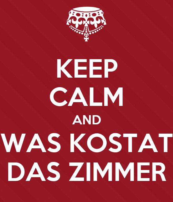 KEEP CALM AND WAS KOSTAT DAS ZIMMER