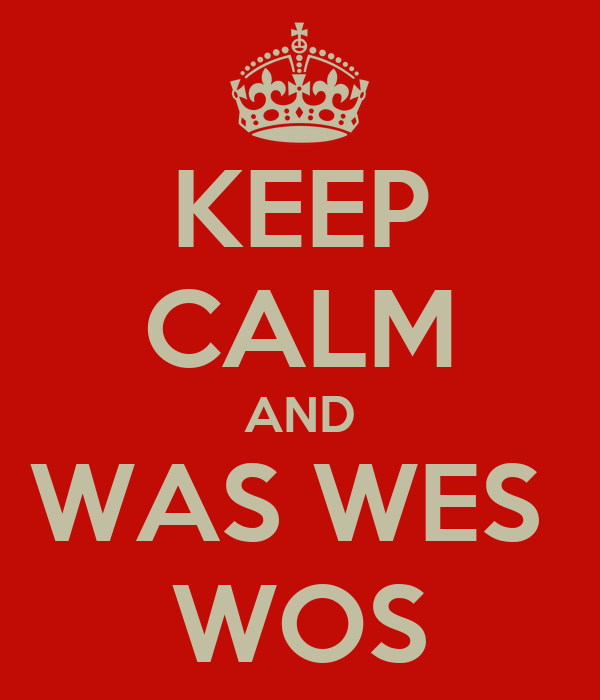 KEEP CALM AND WAS WES  WOS