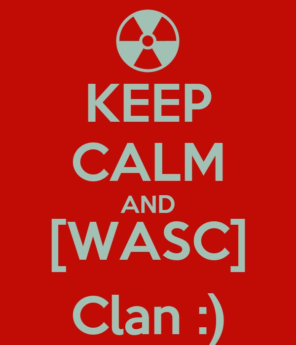 KEEP CALM AND [WASC] Clan :)