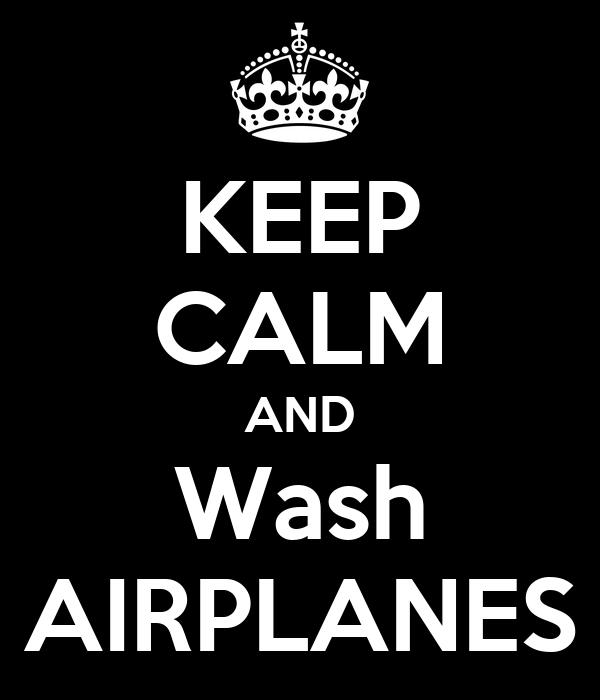 KEEP CALM AND Wash AIRPLANES