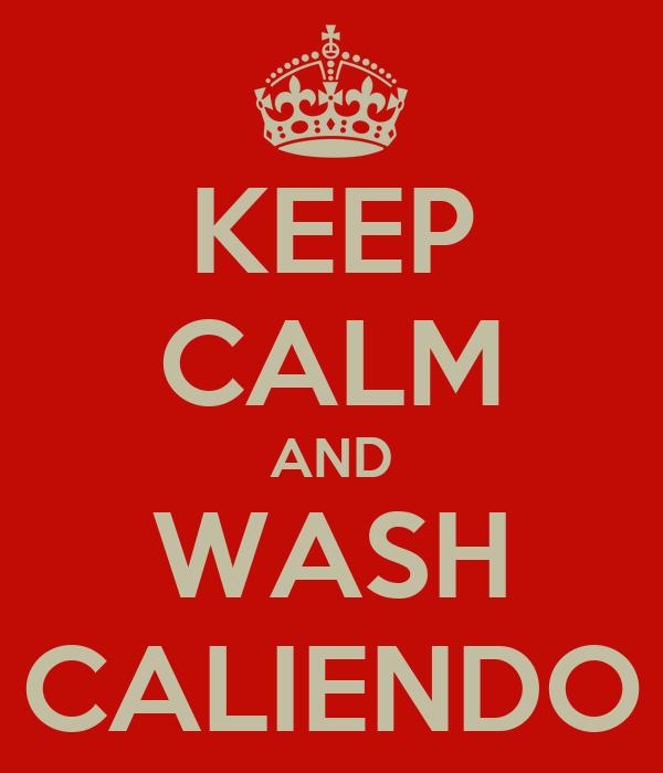 KEEP CALM AND WASH CALIENDO