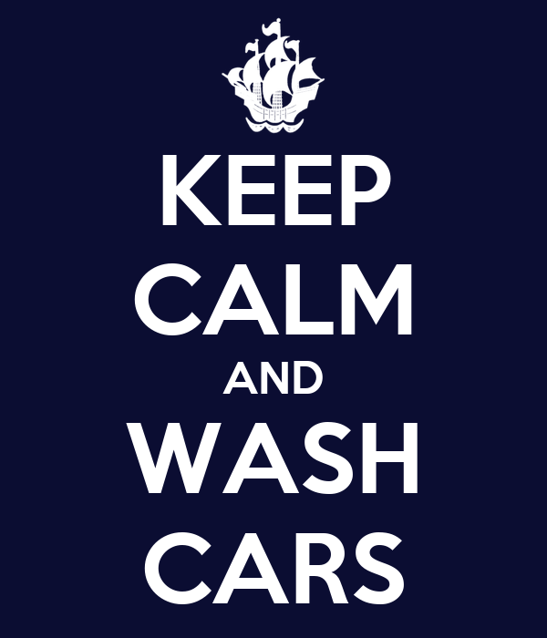 KEEP CALM AND WASH CARS