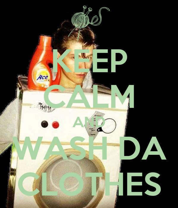KEEP CALM AND WASH DA CLOTHES