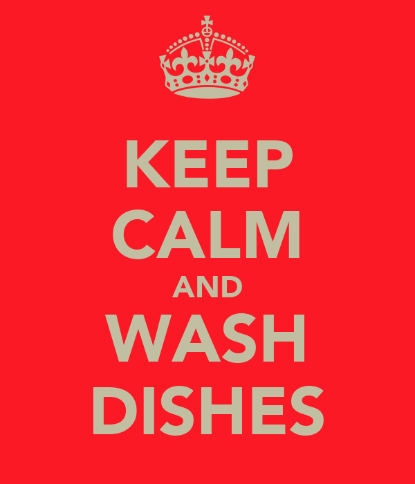 KEEP CALM AND WASH DISHES