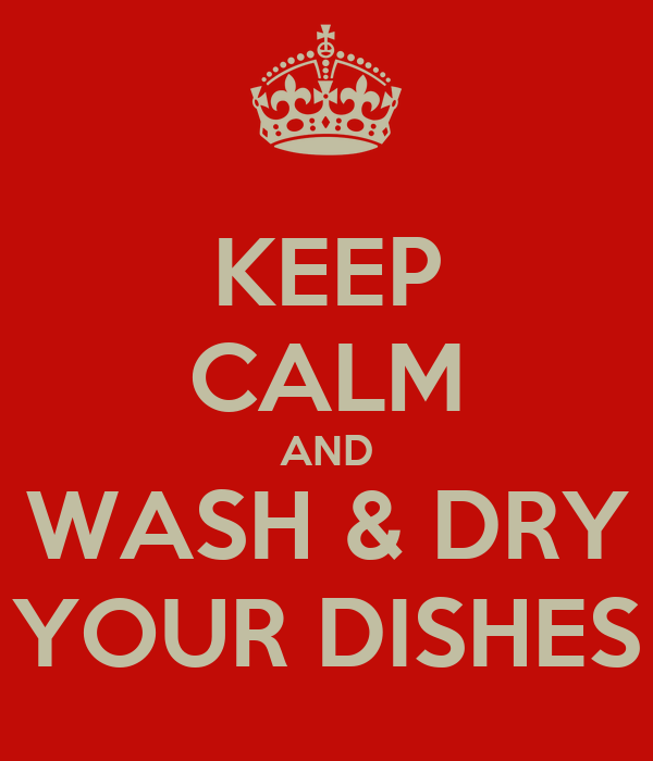 KEEP CALM AND WASH & DRY YOUR DISHES