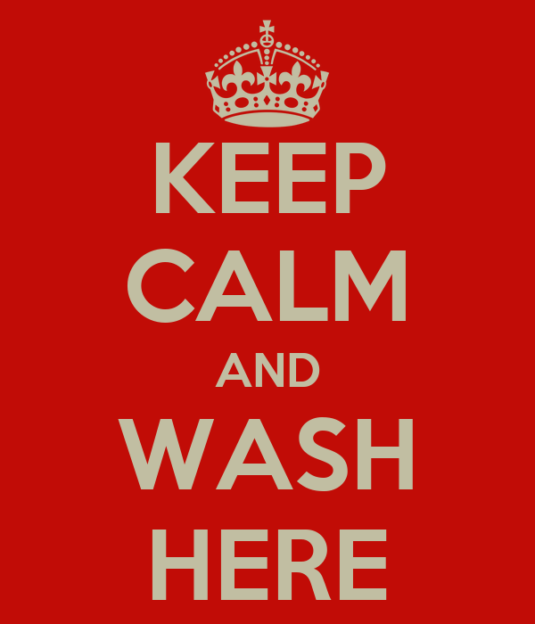 KEEP CALM AND WASH HERE
