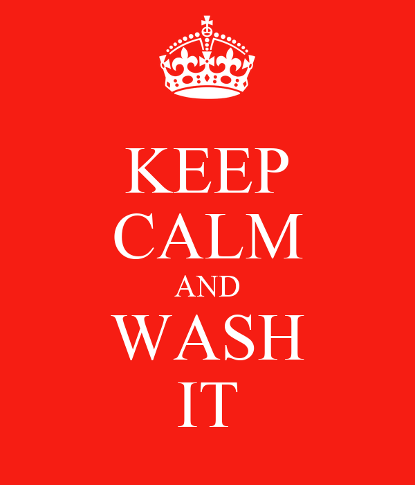 KEEP CALM AND WASH IT
