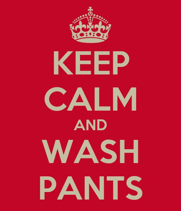 KEEP CALM AND WASH PANTS