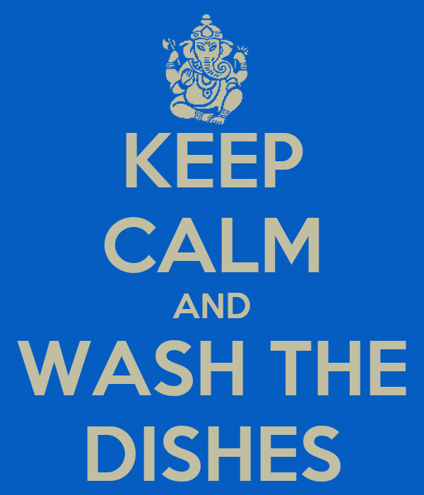 KEEP CALM AND WASH THE DISHES