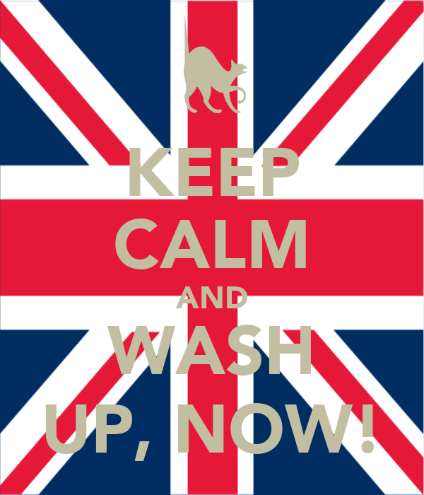 KEEP CALM AND WASH UP, NOW!