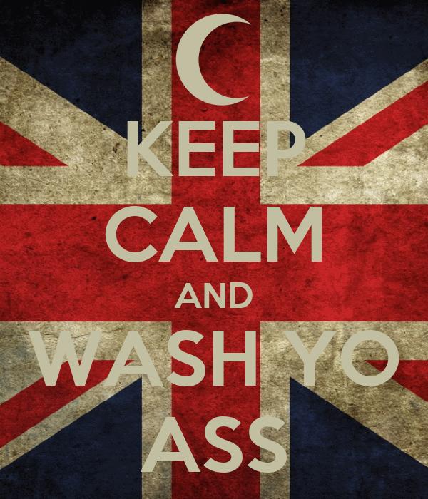 KEEP CALM AND WASH YO ASS