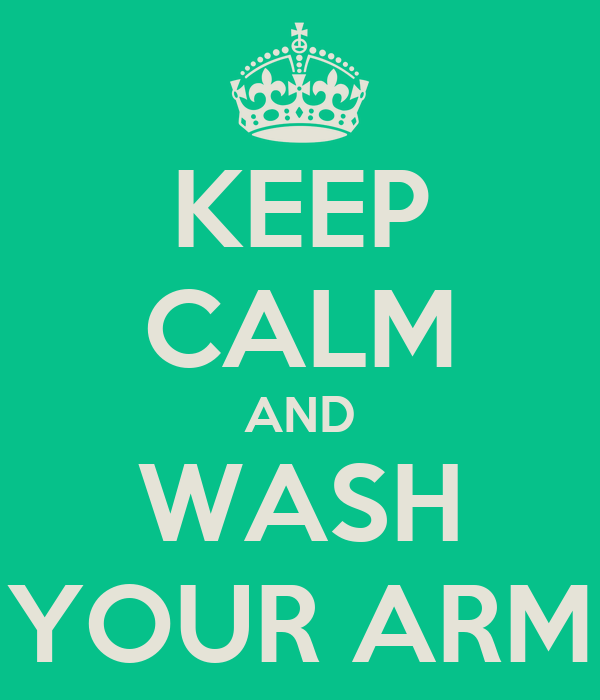 KEEP CALM AND WASH YOUR ARM