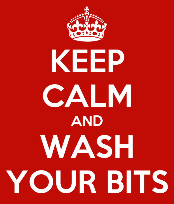 KEEP CALM AND WASH YOUR BITS